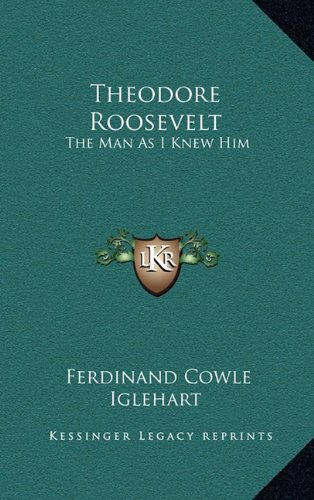 9781163869840: Theodore Roosevelt: The Man As I Knew Him