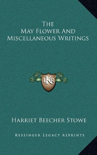 9781163870297: The May Flower And Miscellaneous Writings