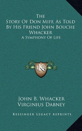 9781163871645: The Story Of Don Miff, As Told By His Friend John Bouche Whacker: A Symphony Of Life