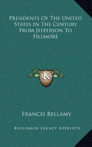 Presidents Of The United States In The Century From Jefferson To Fillmore (1163872369) by Francis Bellamy