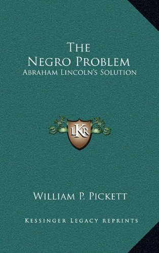 9781163873687: The Negro Problem: Abraham Lincoln's Solution