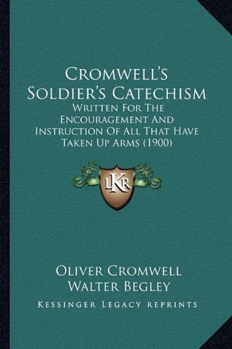 9781163878255: Cromwell's Soldier's Catechism: Written For The Encouragement And Instruction Of All That Have Taken Up Arms (1900)
