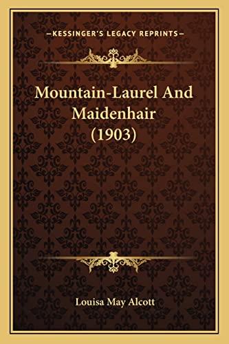 9781163880050: Mountain-Laurel And Maidenhair (1903)