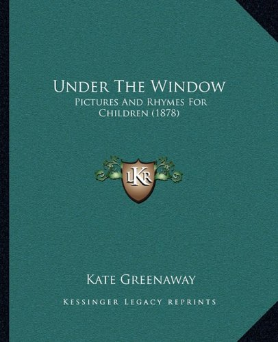 Under the Window Under the Window: Pictures and Rhymes for Children (1878) Pictures and Rhymes for ...