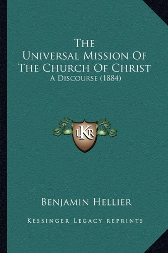 9781163882269: The Universal Mission Of The Church Of Christ: A Discourse (1884)