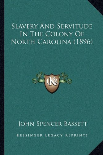 9781163883365: Slavery And Servitude In The Colony Of North Carolina (1896)