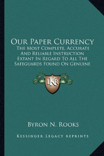 9781163884034: Our Paper Currency: The Most Complete, Accurate And Reliable Instruction Extant In Regard To All The Safeguards Found On Genuine Paper Currency Which Furnish Infallible Information (1891)
