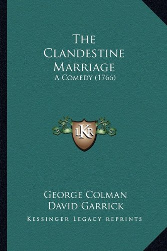 9781163885277: The Clandestine Marriage the Clandestine Marriage: A Comedy (1766) a Comedy (1766)
