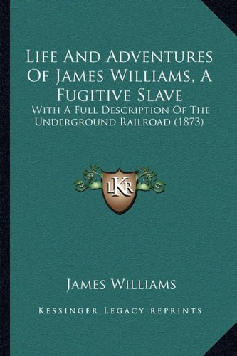 9781163885871: Life And Adventures Of James Williams, A Fugitive Slave: With A Full Description Of The Underground Railroad (1873)