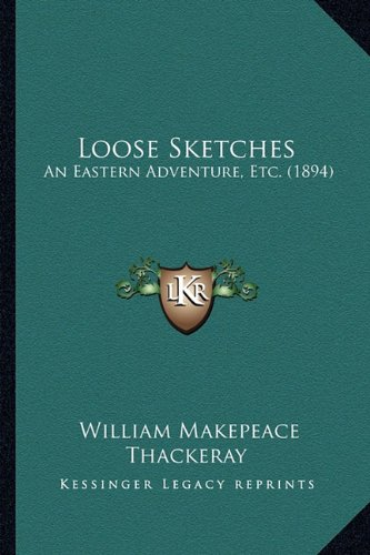 9781163887899: Loose Sketches: An Eastern Adventure, Etc. (1894)