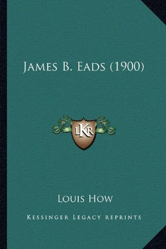 9781163888155: James B. Eads (1900) James B. Eads (1900)