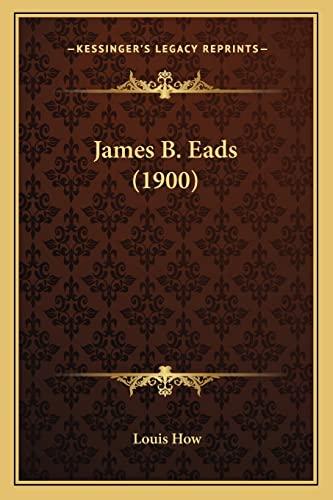 9781163888155: James B. Eads (1900)