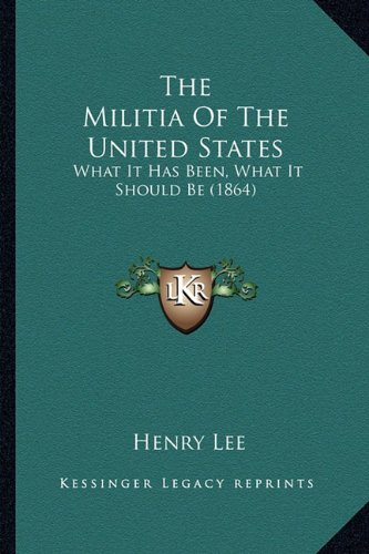 9781163888773: The Militia of the United States: What It Has Been, What It Should Be (1864)