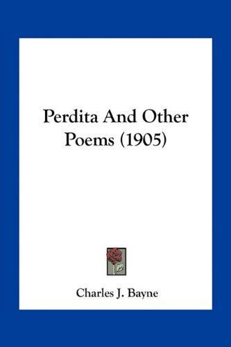 Perdita And Other Poems (1905) (1163891185) by Bayne, Charles J.