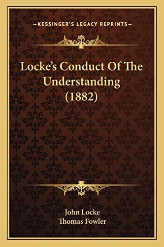 Locke's Conduct Of The Understanding (1882)
