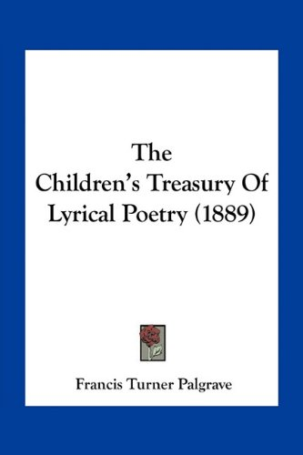 9781163892510: The Children's Treasury Of Lyrical Poetry (1889)