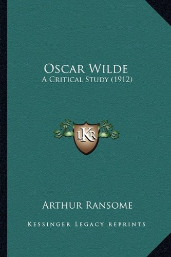 9781163895900: Oscar Wilde: A Critical Study (1912)