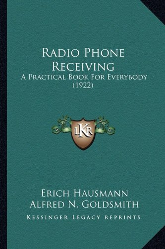 9781163896549: Radio Phone Receiving: A Practical Book For Everybody (1922)