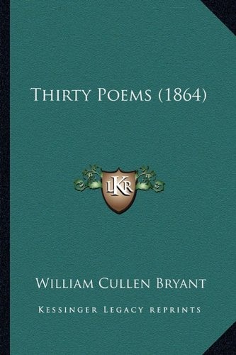 Thirty Poems (1864) (9781163896891) by William Cullen Bryant