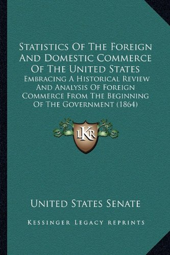 9781163897683: Statistics of the Foreign and Domestic Commerce of the Unitestatistics of the Foreign and Domestic Commerce of the United States D States: Embracing a