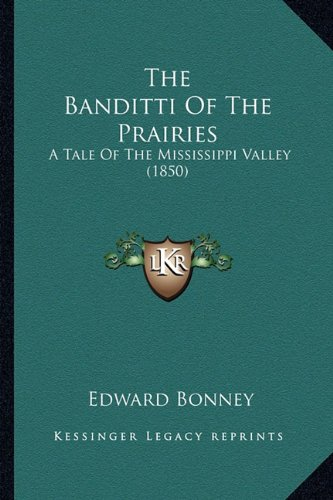 9781163898864: The Banditti Of The Prairies: A Tale Of The Mississippi Valley (1850)