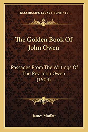 9781163901021: The Golden Book Of John Owen: Passages From The Writings Of The Rev. John Owen (1904)