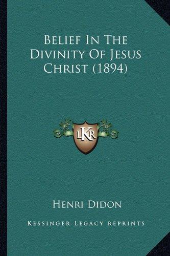 9781163901038: Belief in the Divinity of Jesus Christ (1894) Belief in the Divinity of Jesus Christ (1894)