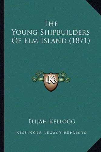 The Young Shipbuilders Of Elm Island (1871) (1163905577) by Elijah Kellogg