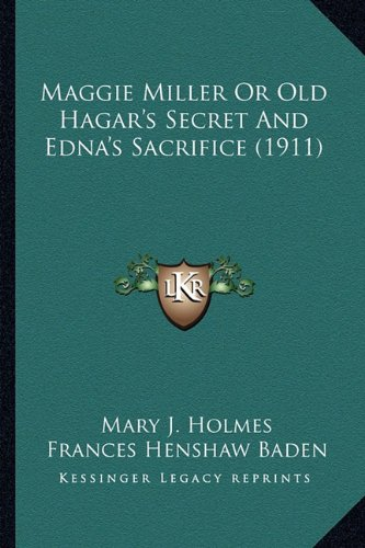 Maggie Miller Or Old Hagar's Secret And Edna's Sacrifice (1911) (9781163906156) by Holmes, Mary J.; Baden, Frances Henshaw