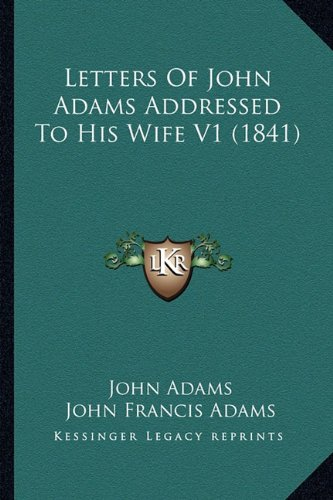 Letters Of John Adams Addressed To His Wife V1 (1841) (9781163906774) by John Adams