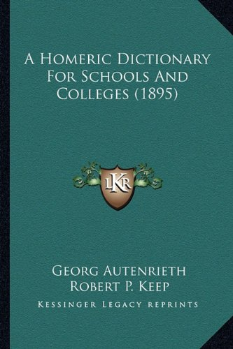 9781163906996: A Homeric Dictionary For Schools And Colleges (1895)