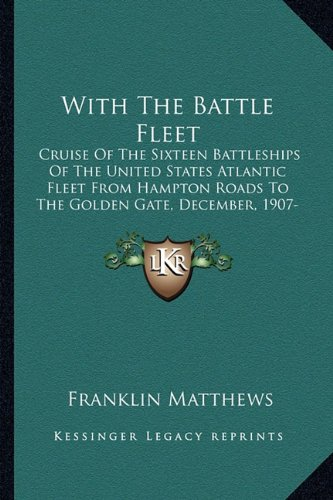 9781163909423: With The Battle Fleet: Cruise Of The Sixteen Battleships Of The United States Atlantic Fleet From Hampton Roads To The Golden Gate, December, 1907-May, 1908 (1909)