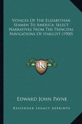 9781163910276: Voyages Of The Elizabethan Seamen To America; Select Narratives From The Principal Navigations Of Hakluyt (1900)