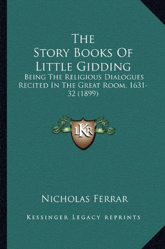 9781163910474: The Story Books Of Little Gidding: Being The Religious Dialogues Recited In The Great Room, 1631-32 (1899)