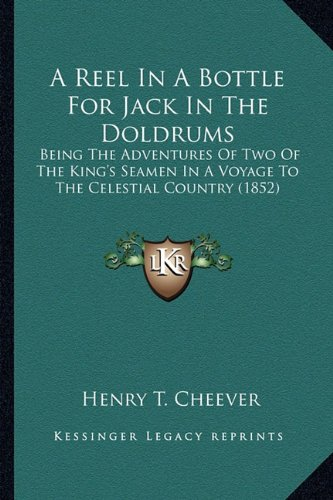 9781163910672: A Reel In A Bottle For Jack In The Doldrums: Being The Adventures Of Two Of The King's Seamen In A Voyage To The Celestial Country (1852)