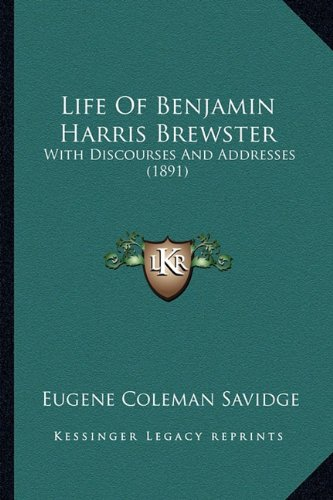 Life of Benjamin Harris Brewster: With Discourses and Addresses (1891) with Discourses and ...