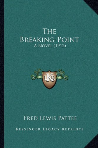9781163914069: The Breaking-Point: A Novel (1912)