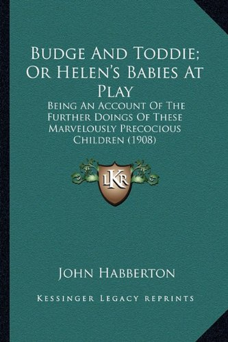 9781163914656: Budge And Toddie; Or Helen's Babies At Play: Being An Account Of The Further Doings Of These Marvelously Precocious Children (1908)