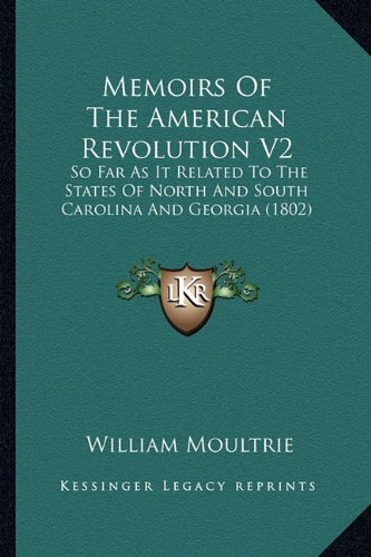 9781163917046: Memoirs Of The American Revolution V2: So Far As It Related To The States Of North And South Carolina And Georgia (1802)