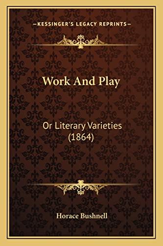 9781163917992: Work And Play: Or Literary Varieties (1864)