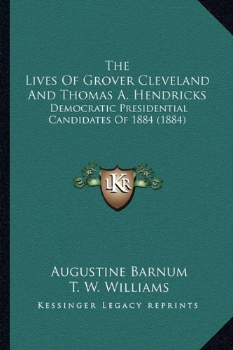 9781163920046: The Lives Of Grover Cleveland And Thomas A. Hendricks: Democratic Presidential Candidates Of 1884 (1884)