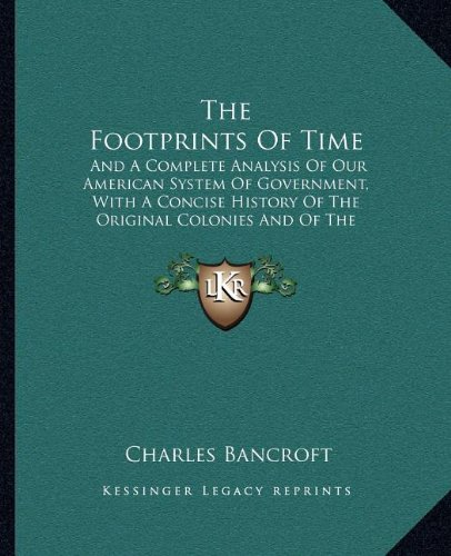 9781163922781: The Footprints Of Time: And A Complete Analysis Of Our American System Of Government, With A Concise History Of The Original Colonies And Of The United States (1875)