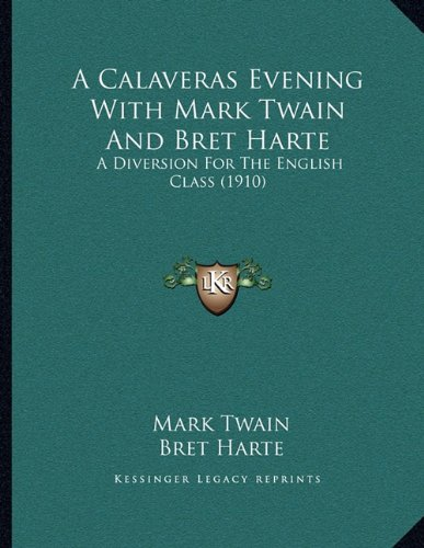 9781163923238: A Calaveras Evening With Mark Twain And Bret Harte: A Diversion For The English Class (1910)