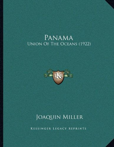 Panama: Union Of The Oceans (1922) (1163923419) by Joaquin Miller