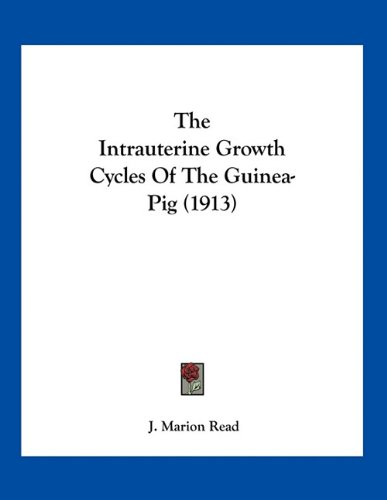 9781163924440: The Intrauterine Growth Cycles of the Guinea-Pig (1913)