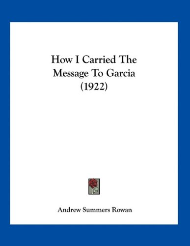 9781163926369: How I Carried The Message To Garcia (1922)