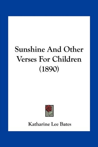 Sunshine And Other Verses For Children (1890) (1163930466) by Katharine Lee Bates