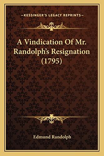 9781163931967: A Vindication Of Mr. Randolph's Resignation (1795)