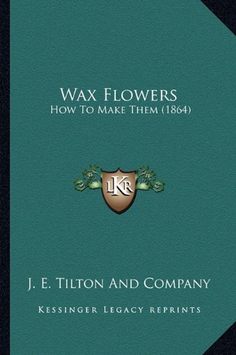 9781163933022: Wax Flowers: How To Make Them (1864)