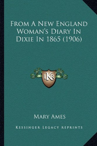 9781163934296: From A New England Woman's Diary In Dixie In 1865 (1906)